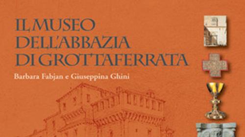 """Il 6 dicembre la presentazione de """"Il museo dell'Abbazia di Grottaferrata"""""""