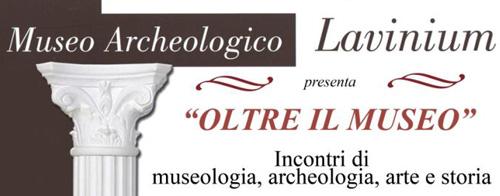 Oltre il Museo: incontri di museologia, archeologia, arte e storia a Pomezia