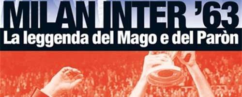 La leggenda del Mago e del Paròn: il calcio nella storia di Milano