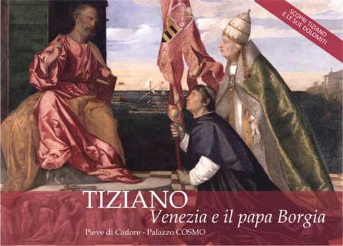 """Pieve di Cadore dal 29 giugno la mostra """"Tiziano, Venezia e il papa Borgia"""""""
