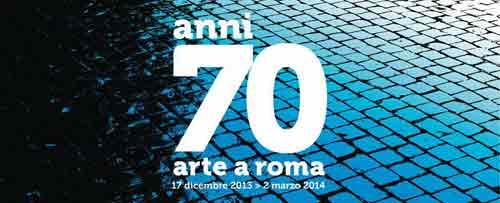"""Un decennio in una mostra: """"Anni 70. L'Arte a Roma"""""""